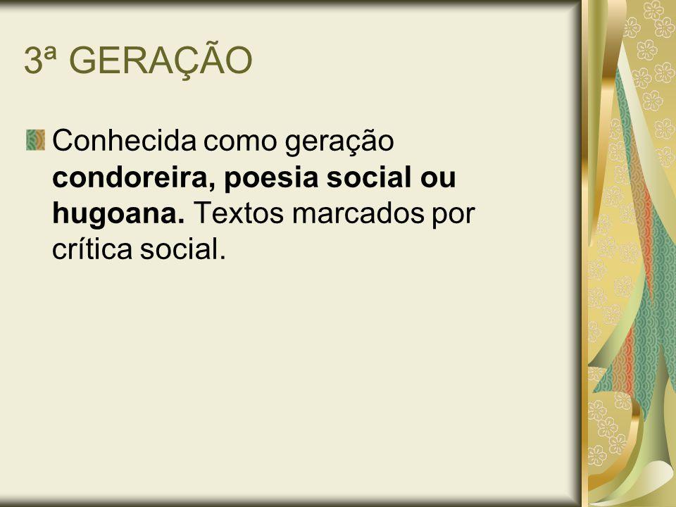 3ª GERAÇÃO Conhecida como geração condoreira, poesia social ou hugoana. Textos marcados por crítica social.