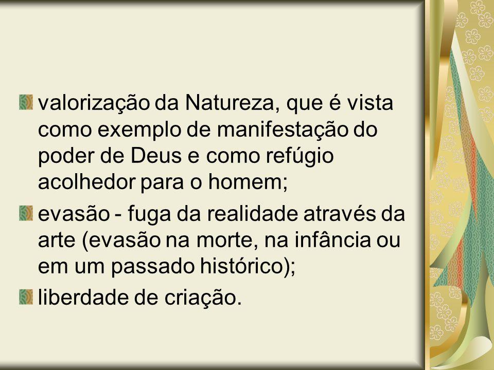 valorização da Natureza, que é vista como exemplo de manifestação do poder de Deus e como refúgio acolhedor para o homem; evasão - fuga da realidade a