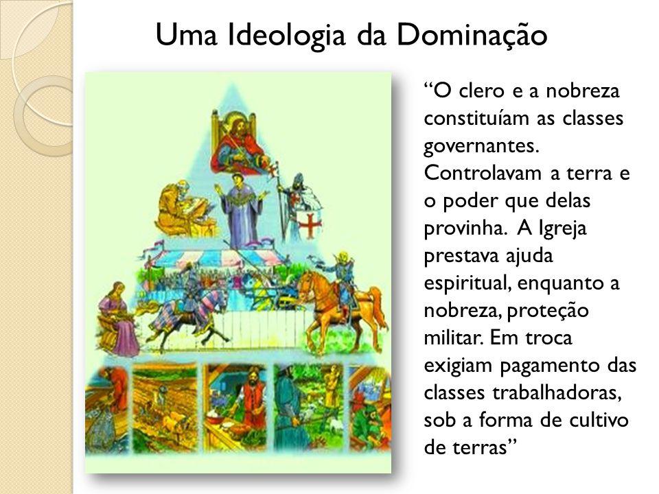 Uma Ideologia da Dominação O clero e a nobreza constituíam as classes governantes.