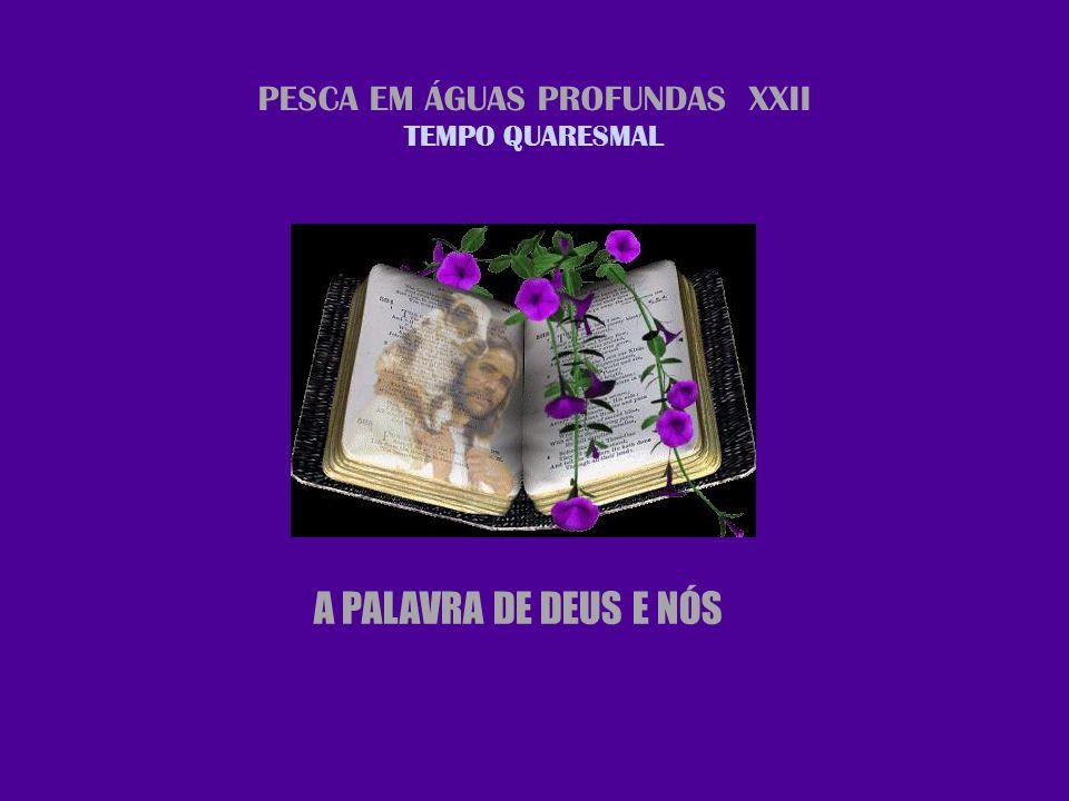PESCA EM ÁGUAS PROFUNDAS XXII TEMPO QUARESMAL A PALAVRA DE DEUS E NÓS