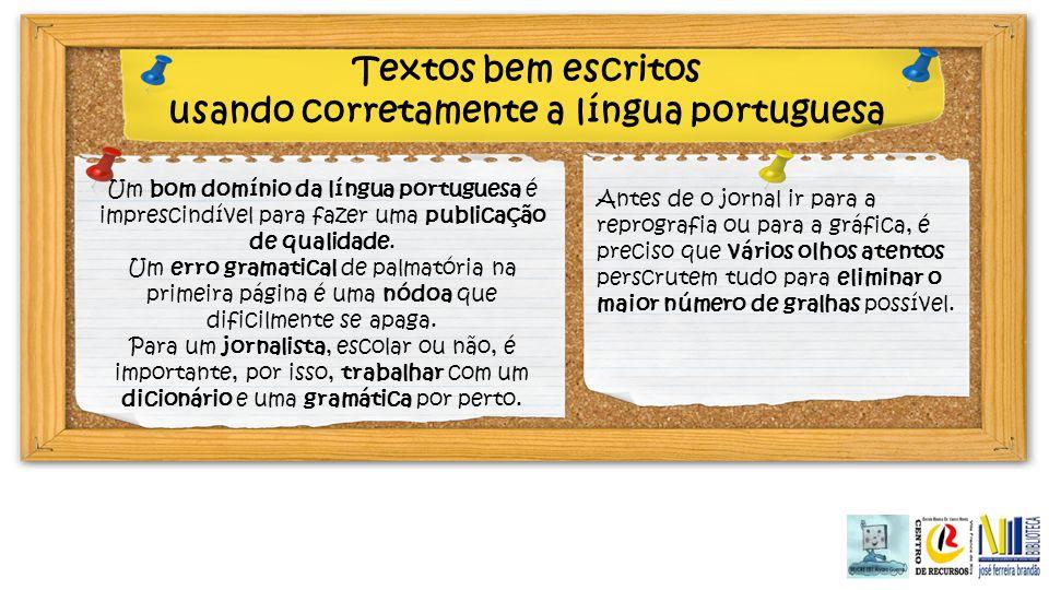 Textos bem escritos usando corretamente a língua portuguesa Um bom domínio da língua portuguesa é imprescindível para fazer uma publicação de qualidad