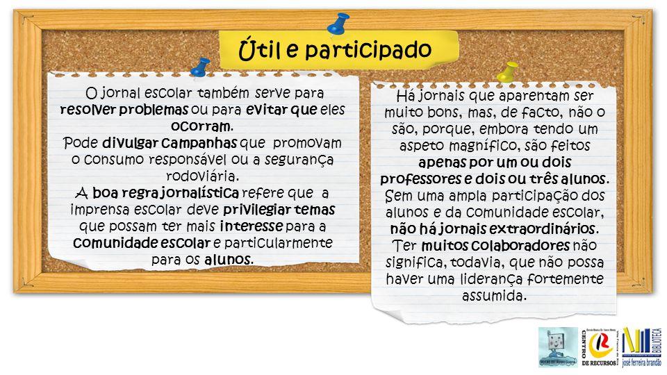 Útil e participado O jornal escolar também serve para resolver problemas ou para evitar que eles ocorram. Pode divulgar campanhas que promovam o consu