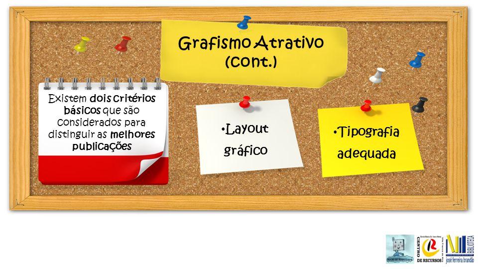 Grafismo Atrativo (cont.) Existem dois critérios básicos que são considerados para distinguir as melhores publicações Layout gráfico Tipografia adequa
