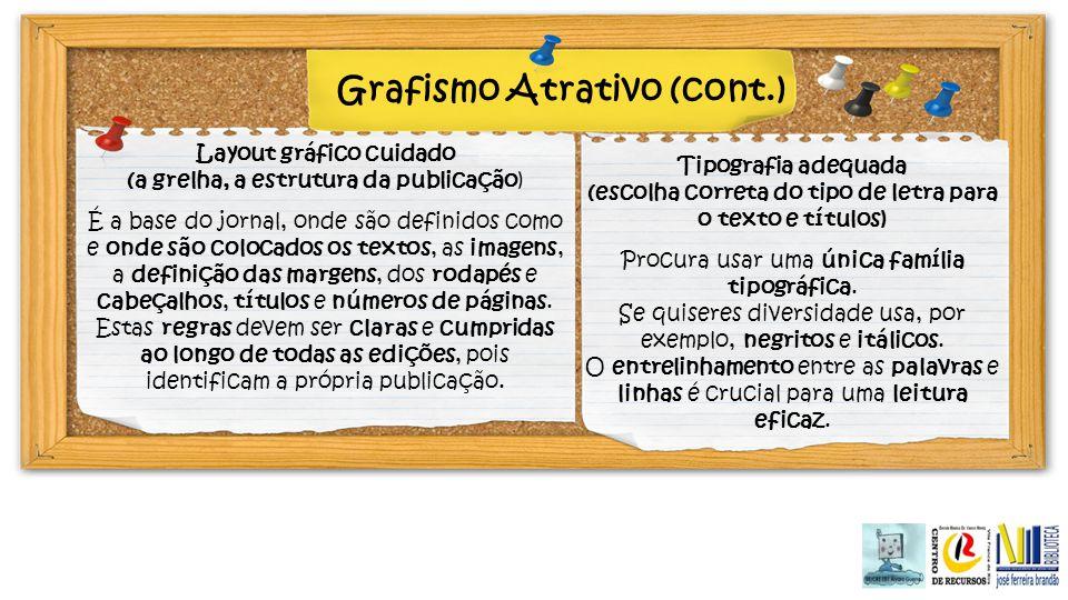 Grafismo Atrativo (cont.) Layout gráfico cuidado (a grelha, a estrutura da publicação) É a base do jornal, onde são definidos como e onde são colocado