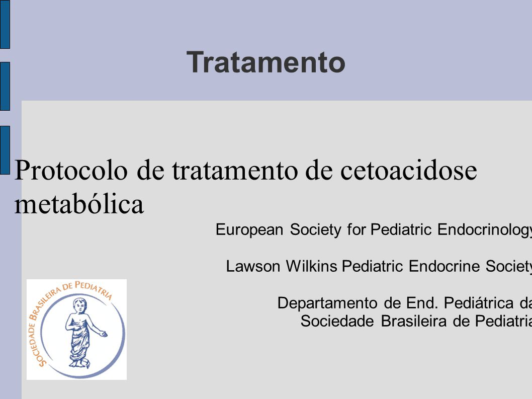 Tratamento Protocolo de tratamento de cetoacidose metabólica European Society for Pediatric Endocrinology Lawson Wilkins Pediatric Endocrine Society Departamento de End.