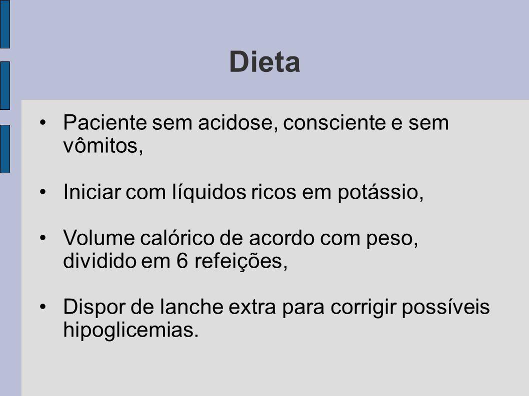 Dieta Paciente sem acidose, consciente e sem vômitos, Iniciar com líquidos ricos em potássio, Volume calórico de acordo com peso, dividido em 6 refeiç