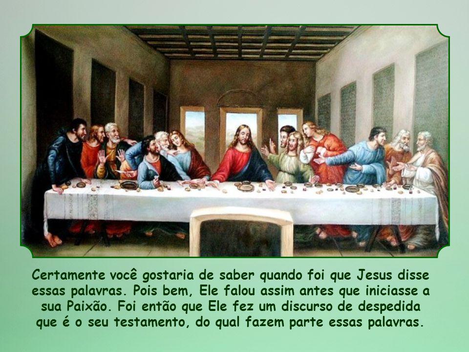 Certamente você gostaria de saber quando foi que Jesus disse essas palavras.
