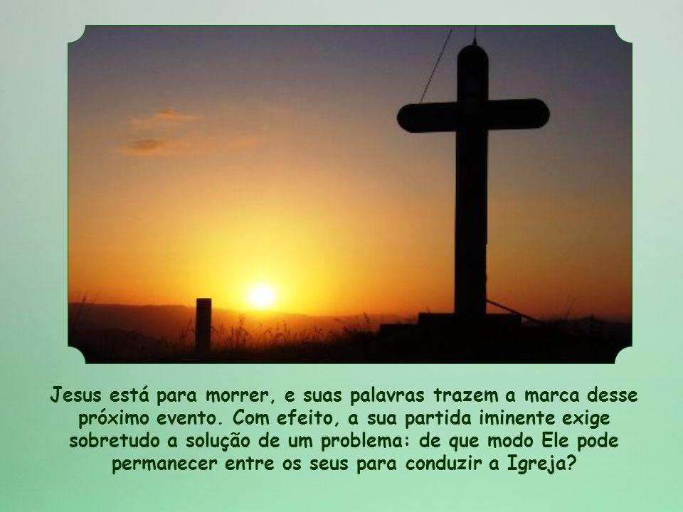 Jesus está para morrer, e suas palavras trazem a marca desse próximo evento.