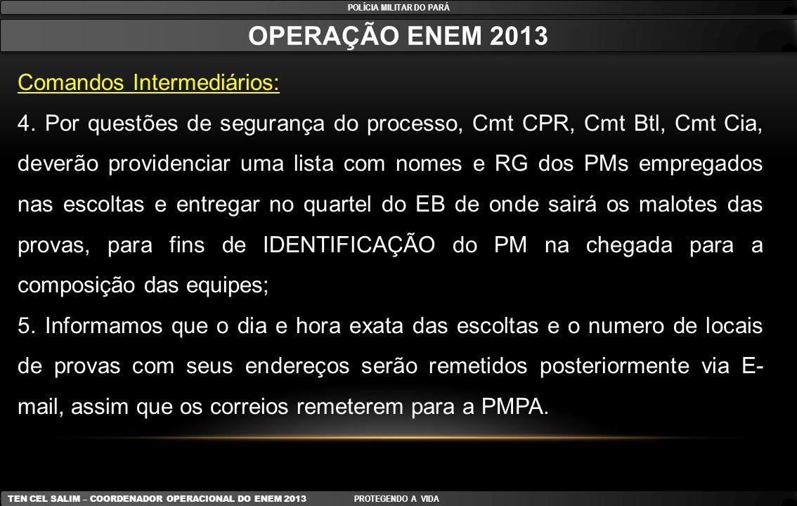 POLÍCIA MILITAR DO PARÁ OPERAÇÃO ENEM 2013 TEN CEL SALIM – COORDENADOR OPERACIONAL DO ENEM 2013 PROTEGENDO A VIDA Comandos Intermediários: 4. Por ques