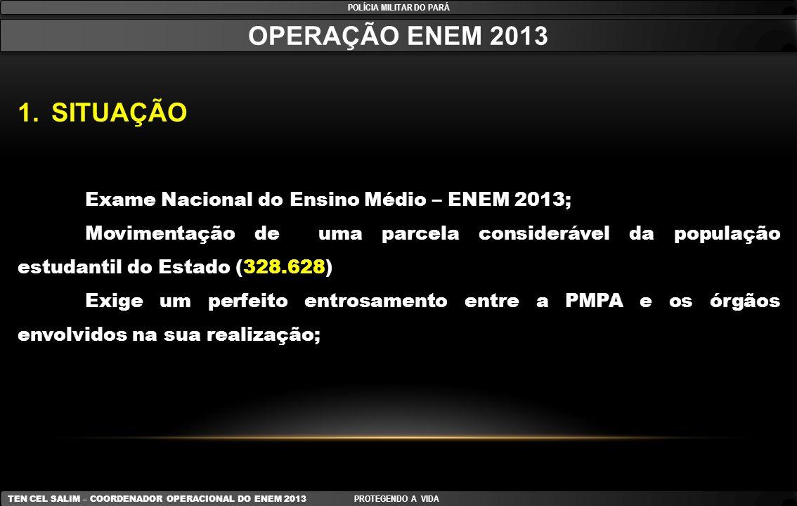 POLÍCIA MILITAR DO PARÁ TEN CEL SALIM – COORDENADOR OPERACIONAL DO ENEM 2013 PROTEGENDO A VIDA FISCALIZAÇÃO DO EFETIVO LANÇADO NA ESCOLTA 26 OUT 13-SÁB FISCALIZAÇÃO DO EFETIVO LANÇADO NA ESCOLTA 26 OUT 13-SÁB CMDOCoIntTURNOEFETIVO COMANDOS INTERMEDIÁRIOS Capital, RM e CPRs.