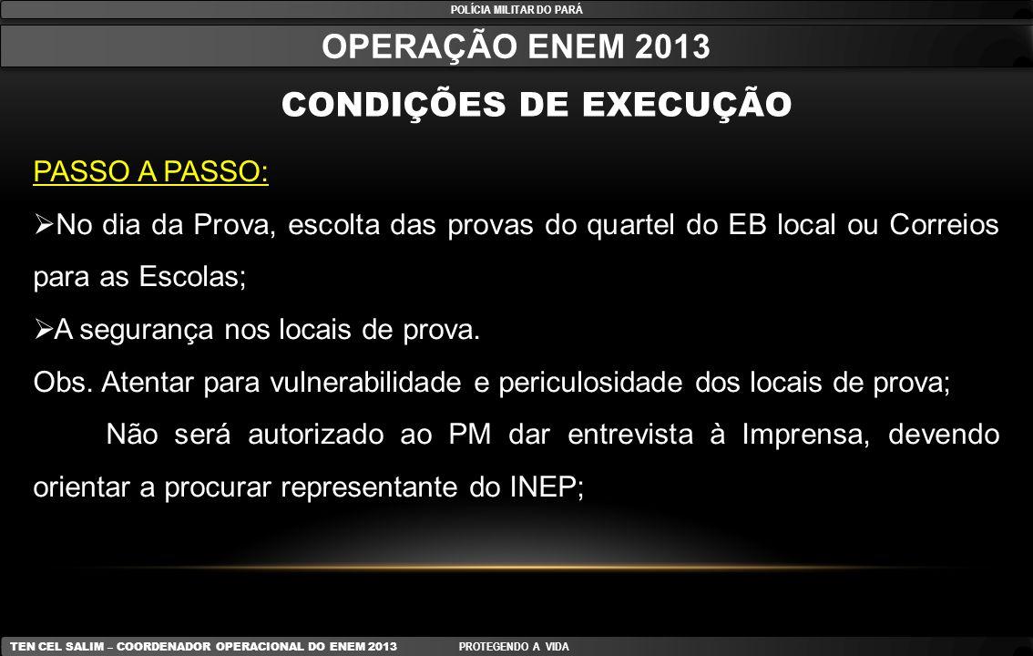 POLÍCIA MILITAR DO PARÁ OPERAÇÃO ENEM 2013 CONDIÇÕES DE EXECUÇÃO TEN CEL SALIM – COORDENADOR OPERACIONAL DO ENEM 2013 PROTEGENDO A VIDA PASSO A PASSO: