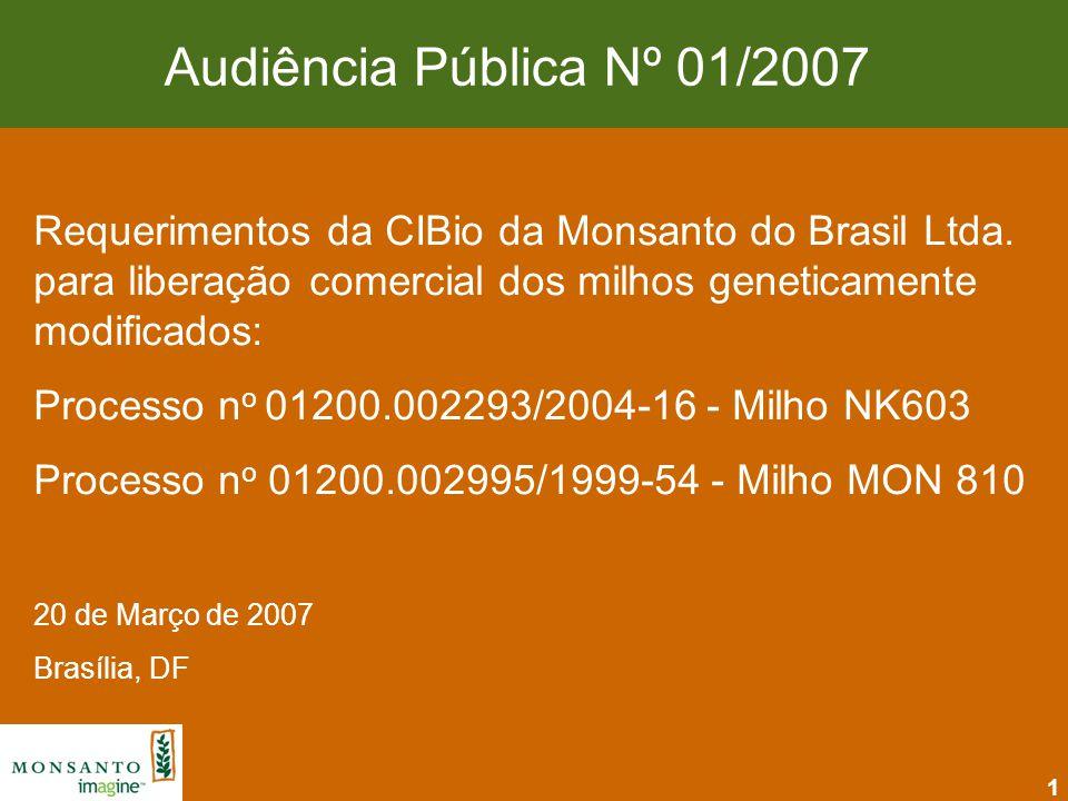 2 Organização Avaliação de Biossegurança de plantas geneticamente modificadas Processo n o 01200.002293/2004-16: Milho NK603 -Descrição do evento, histórico de uso seguro e aprovações mundiais -Caracterização e biossegurança da proteína CP4 EPSPS -Oportunidades e benefícios Processo n o 01200.002995/1999-54: Milho MON 810 -Descrição do evento, histórico de uso seguro e aprovações mundiais -Caracterização e biossegurança da proteína Cry1Ab -Estudos com o milho MON 810 em organismos não-alvo -Oportunidades e benefícios Resumo