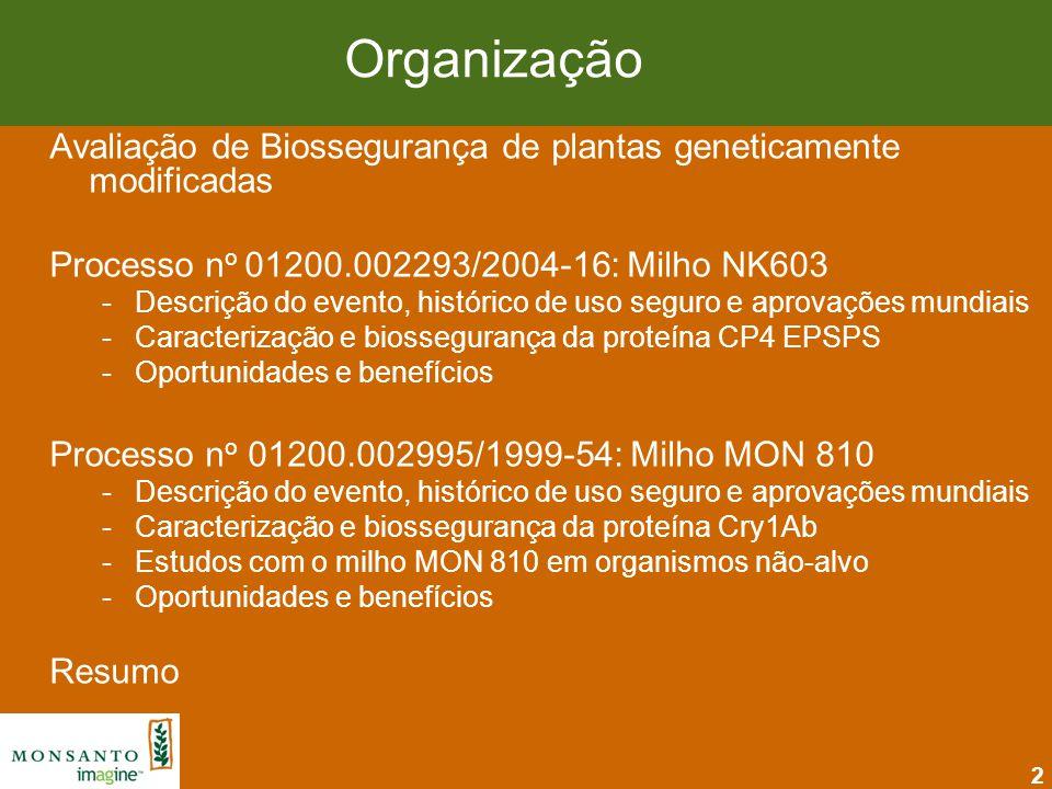 2 Organização Avaliação de Biossegurança de plantas geneticamente modificadas Processo n o 01200.002293/2004-16: Milho NK603 -Descrição do evento, his