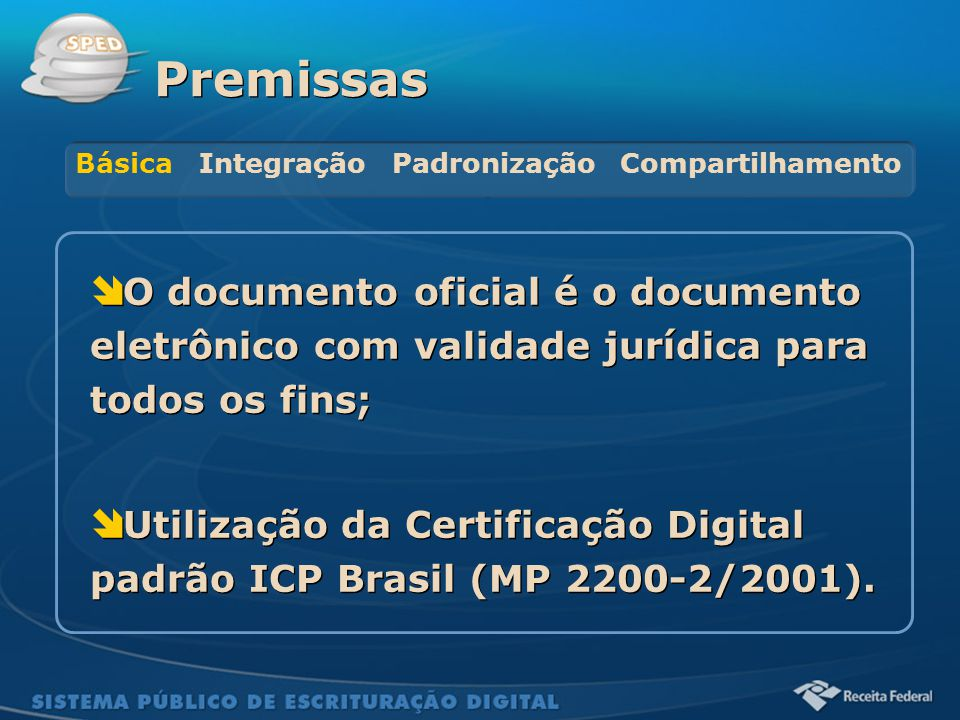 Sistema Público de Escrituração Digital  O documento oficial é o documento eletrônico com validade jurídica para todos os fins;  Utilização da Certi
