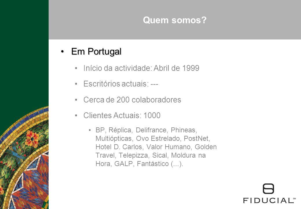 Quem somos? Em PortugalEm Portugal Início da actividade: Abril de 1999 Escritórios actuais: --- Cerca de 200 colaboradores Clientes Actuais: 1000 BP,