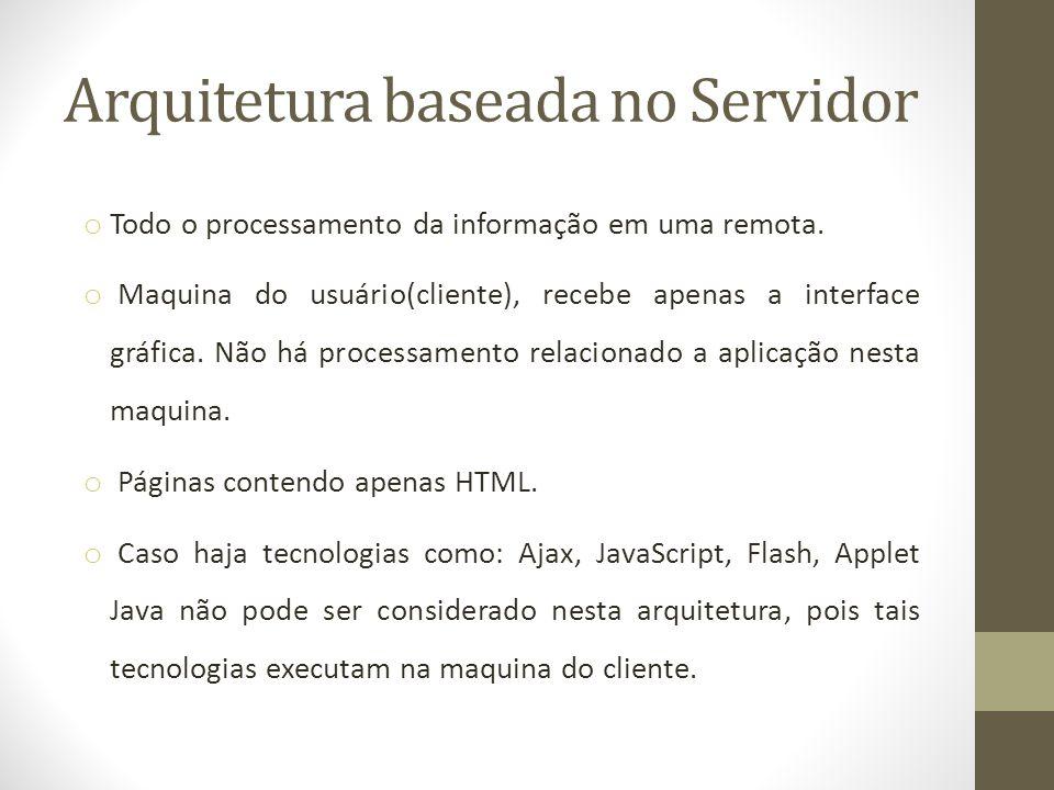 Arquitetura baseada no Servidor o Todo o processamento da informação em uma remota.