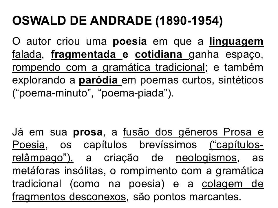 OSWALD DE ANDRADE (1890-1954) O autor criou uma poesia em que a linguagem falada, fragmentada e cotidiana ganha espaço, rompendo com a gramática tradi