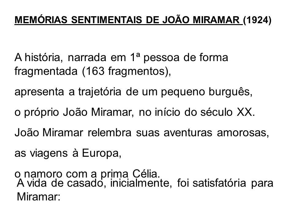 MEMÓRIAS SENTIMENTAIS DE JOÃO MIRAMAR (1924) A história, narrada em 1ª pessoa de forma fragmentada (163 fragmentos), apresenta a trajetória de um pequ