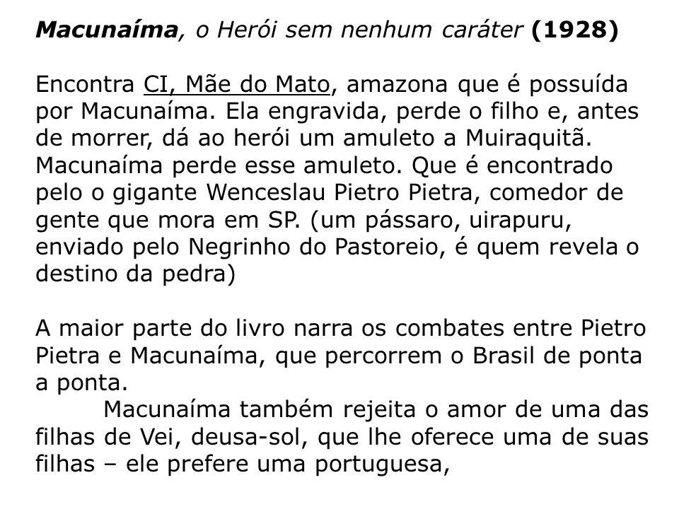 Macunaíma, o Herói sem nenhum caráter (1928) Encontra CI, Mãe do Mato, amazona que é possuída por Macunaíma. Ela engravida, perde o filho e, antes de
