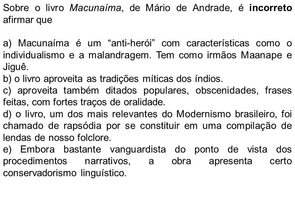 """Sobre o livro Macunaíma, de Mário de Andrade, é incorreto afirmar que a) Macunaíma é um """"anti-herói"""" com características como o individualismo e a mal"""