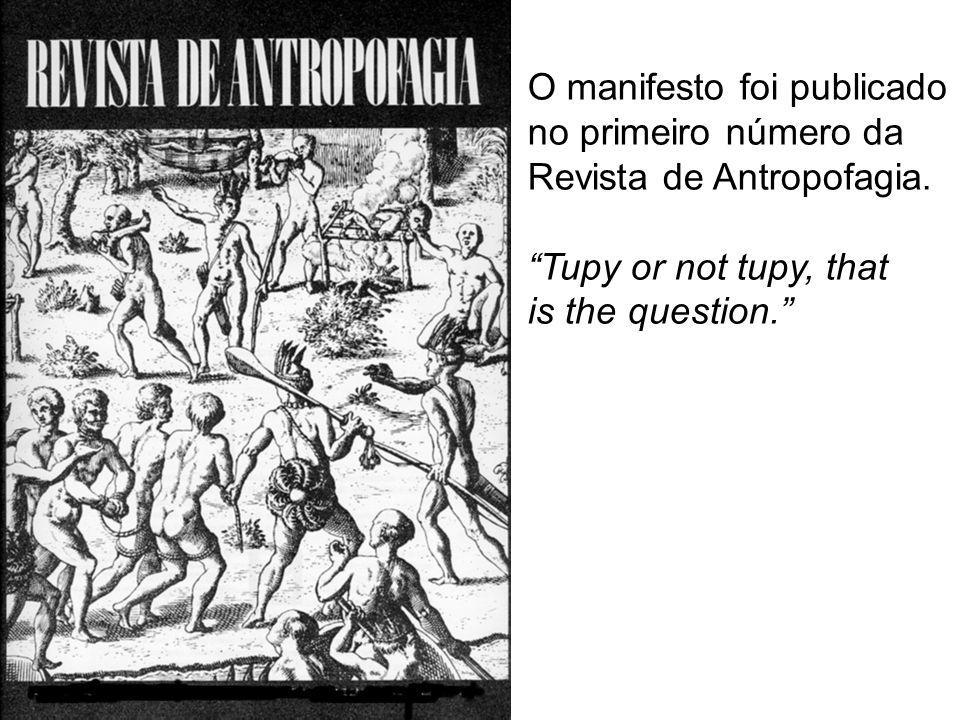"O manifesto foi publicado no primeiro número da Revista de Antropofagia. ""Tupy or not tupy, that is the question."""