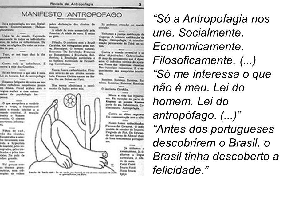"""""""Só a Antropofagia nos une. Socialmente. Economicamente. Filosoficamente. (...) """"Só me interessa o que não é meu. Lei do homem. Lei do antropófago. (."""