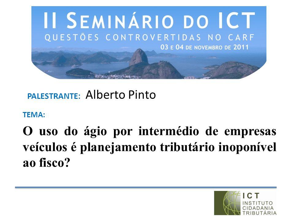 PALESTRANTE: Alberto Pinto TEMA: O uso do ágio por intermédio de empresas veículos é planejamento tributário inoponível ao fisco?