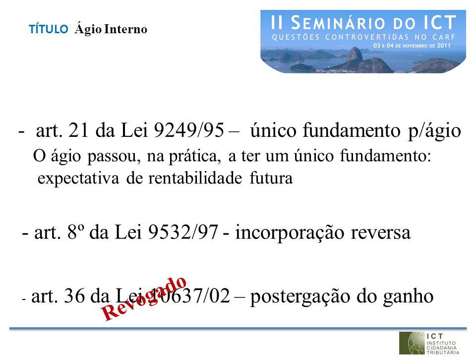 -art. 21 da Lei 9249/95 – único fundamento p/ágio O ágio passou, na prática, a ter um único fundamento: expectativa de rentabilidade futura - art. 8º