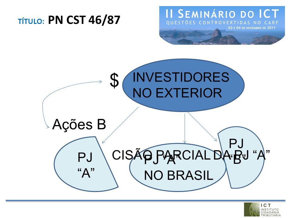 """TÍTULO: PN CST 46/87 INVESTIDORES NO EXTERIOR PJ """"A"""" PJ """"B"""" PJ """"A"""" NO BRASIL $ Ações B CISÃO PARCIAL DA PJ """"A"""""""