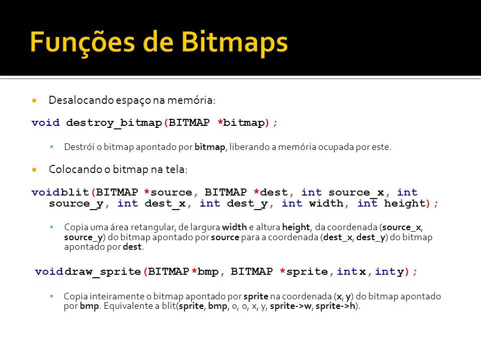  Desalocando espaço na memória: void destroy_bitmap(BITMAP *bitmap);  Destrói o bitmap apontado por bitmap, liberando a memória ocupada por este. 