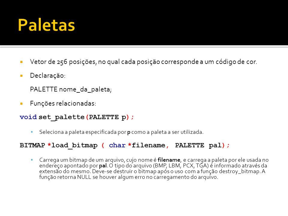  Vetor de 256 posições, no qual cada posição corresponde a um código de cor.  Declaração: PALETTE nome_da_paleta;  Funções relacionadas: void set_p