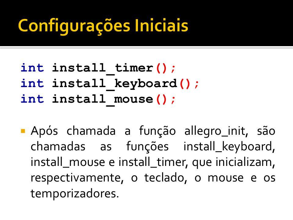 int install_timer(); int install_keyboard(); int install_mouse();  Após chamada a função allegro_init, são chamadas as funções install_keyboard, inst