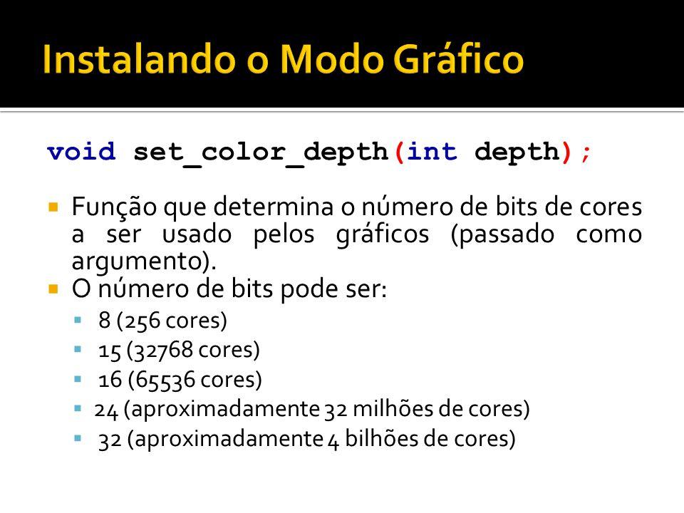 void set_color_depth(int depth);  Função que determina o número de bits de cores a ser usado pelos gráficos (passado como argumento).  O número de b