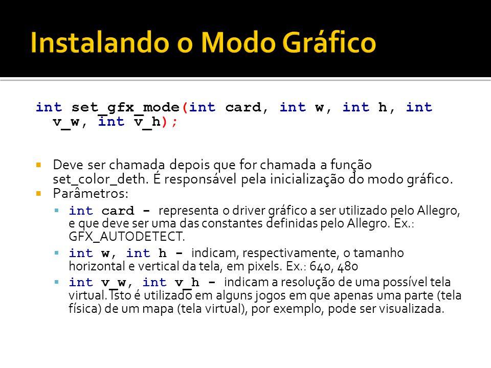 int set_gfx_mode(int card, int w, int h, int v_w, int v_h);  Deve ser chamada depois que for chamada a função set_color_deth. É responsável pela inic