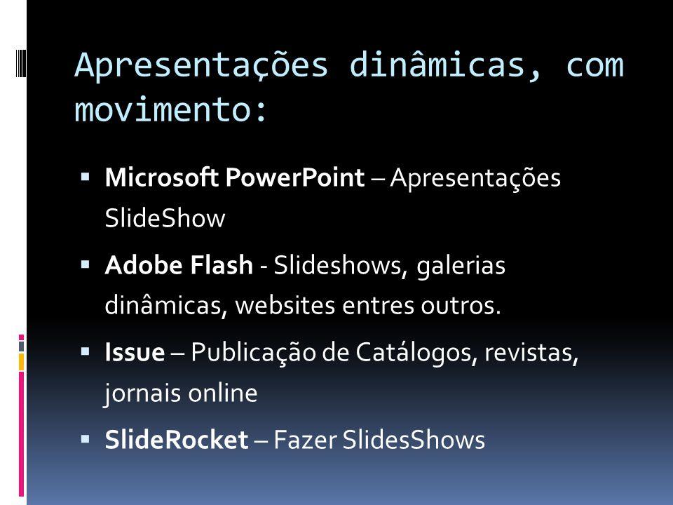 Apresentações dinâmicas, com movimento:  Microsoft PowerPoint – Apresentações SlideShow  Adobe Flash - Slideshows, galerias dinâmicas, websites entr