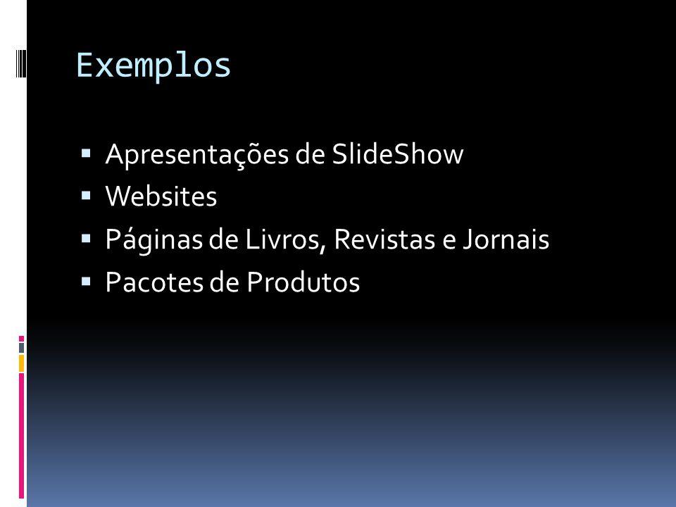 Exemplos  Apresentações de SlideShow  Websites  Páginas de Livros, Revistas e Jornais  Pacotes de Produtos