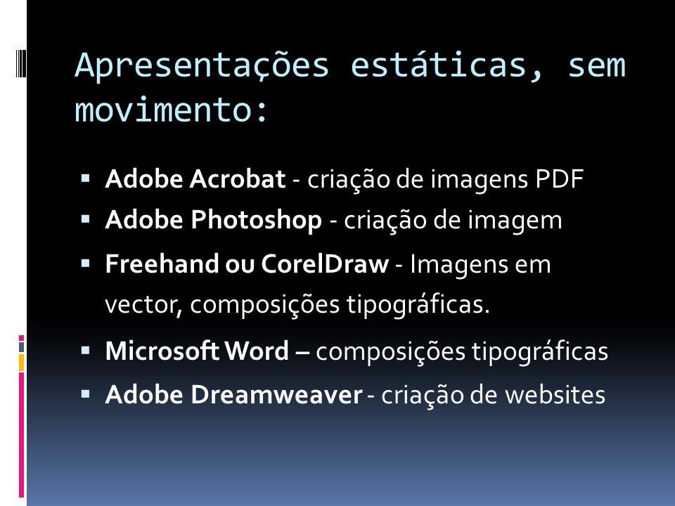 Apresentações dinâmicas, com movimento:  Microsoft PowerPoint – Apresentações SlideShow  Adobe Flash - Slideshows, galerias dinâmicas, websites entres outros.