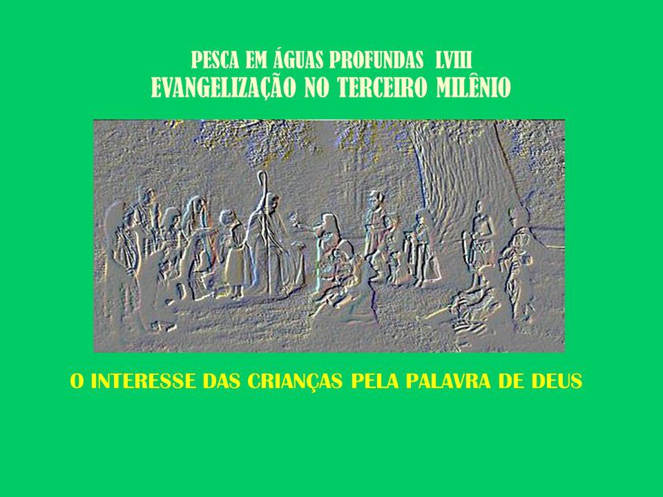 PESCA EM ÁGUAS PROFUNDAS LVIII EVANGELIZAÇÃO NO TERCEIRO MILÊNIO O INTERESSE DAS CRIANÇAS PELA PALAVRA DE DEUS