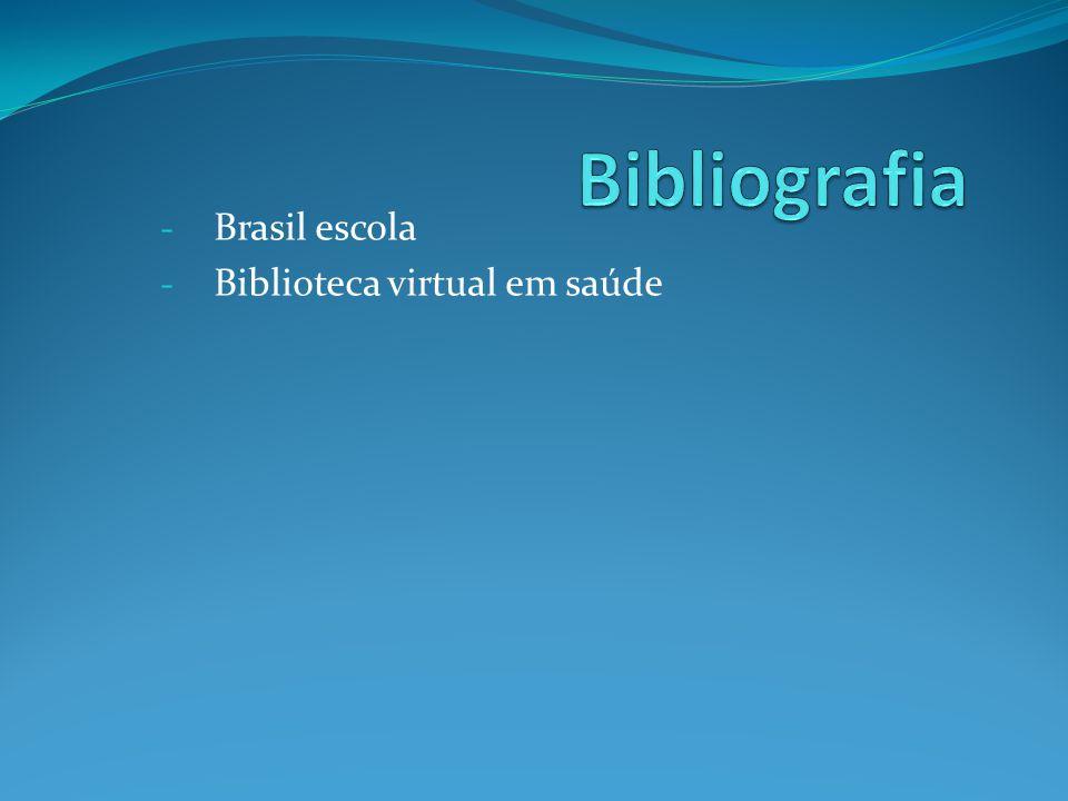 - Brasil escola - Biblioteca virtual em saúde