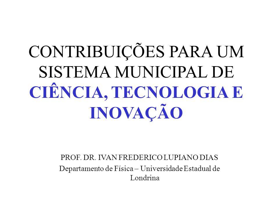 CONTRIBUIÇÕES PARA UM SISTEMA MUNICIPAL DE CIÊNCIA, TECNOLOGIA E INOVAÇÃO PROF.