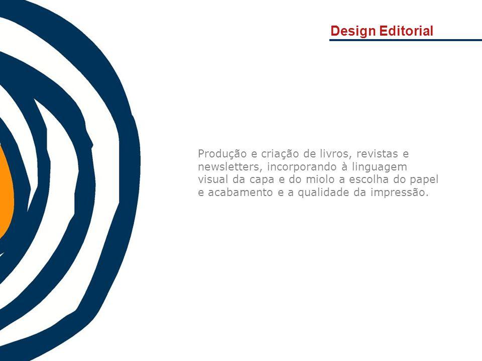 Design Editorial Produção e criação de livros, revistas e newsletters, incorporando à linguagem visual da capa e do miolo a escolha do papel e acabame