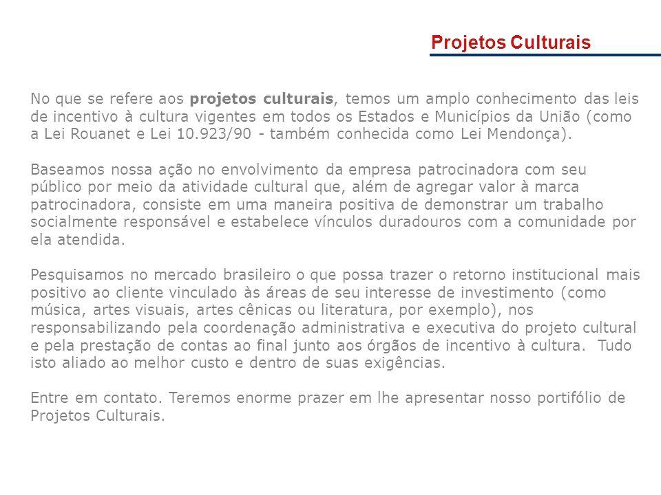 Projetos Culturais No que se refere aos projetos culturais, temos um amplo conhecimento das leis de incentivo à cultura vigentes em todos os Estados e