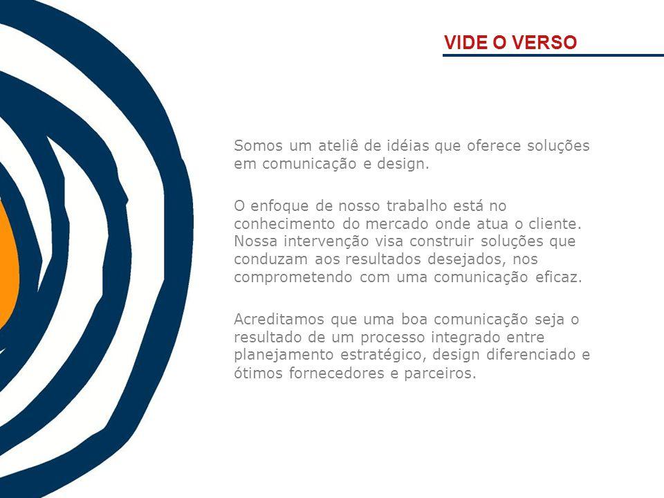 Somos um ateliê de idéias que oferece soluções em comunicação e design. O enfoque de nosso trabalho está no conhecimento do mercado onde atua o client
