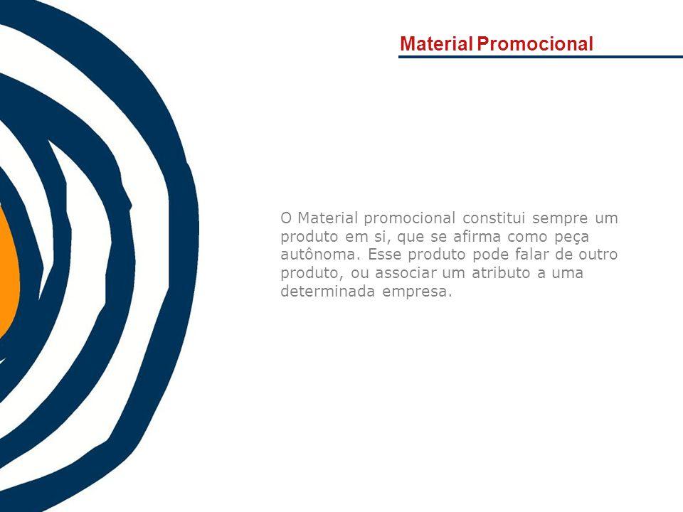 Material Promocional O Material promocional constitui sempre um produto em si, que se afirma como peça autônoma. Esse produto pode falar de outro prod