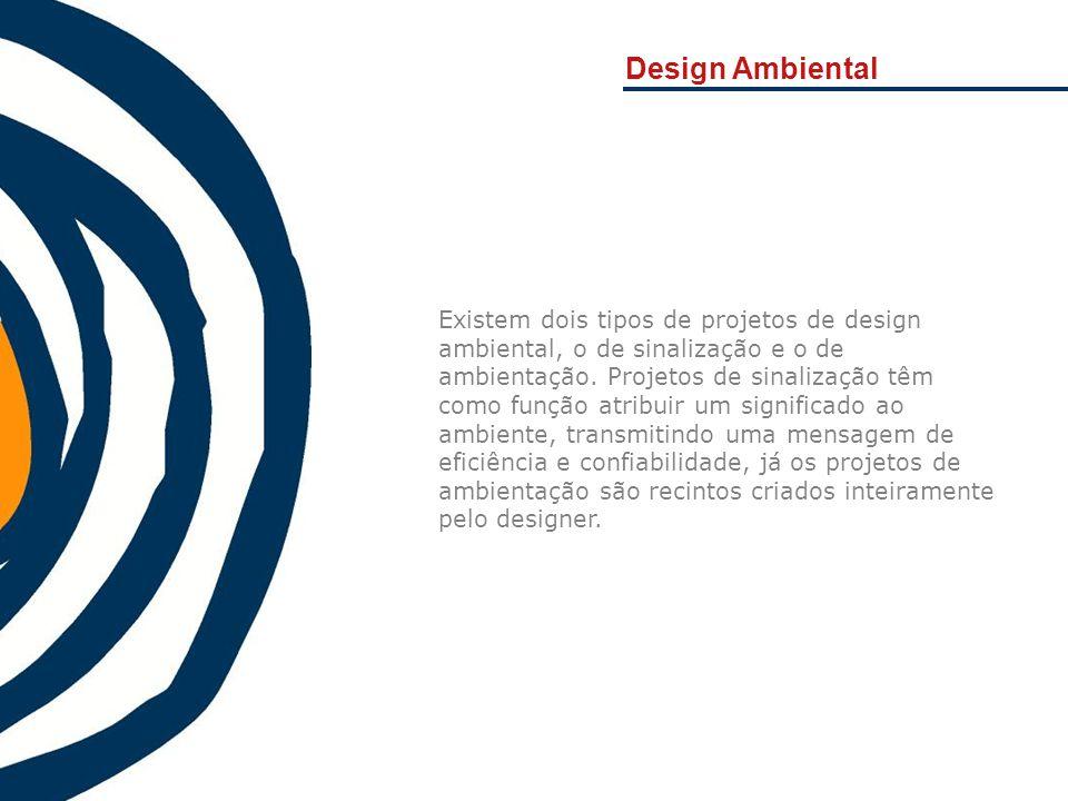 Design Ambiental Existem dois tipos de projetos de design ambiental, o de sinalização e o de ambientação. Projetos de sinalização têm como função atri