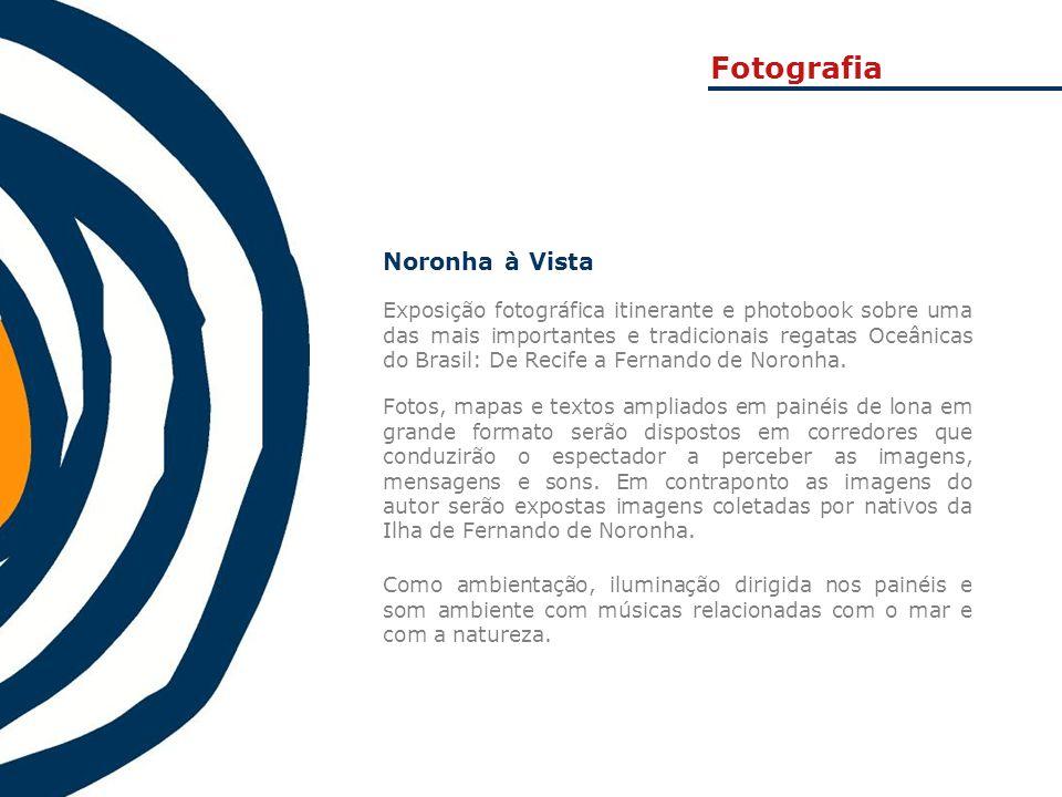 Noronha à Vista Exposição fotográfica itinerante e photobook sobre uma das mais importantes e tradicionais regatas Oceânicas do Brasil: De Recife a Fe