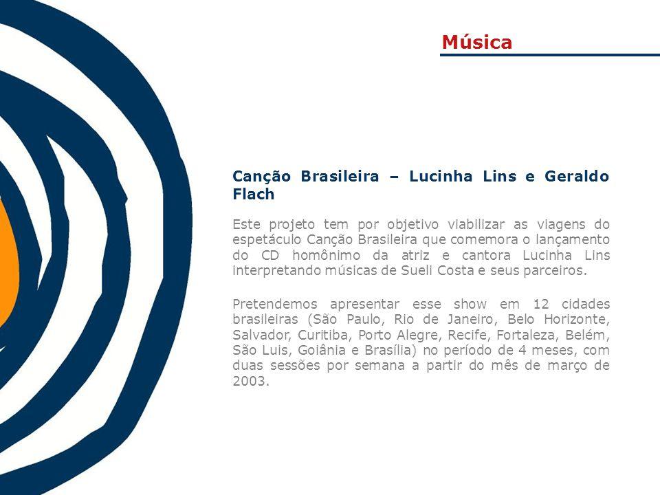 Canção Brasileira – Lucinha Lins e Geraldo Flach Este projeto tem por objetivo viabilizar as viagens do espetáculo Canção Brasileira que comemora o la