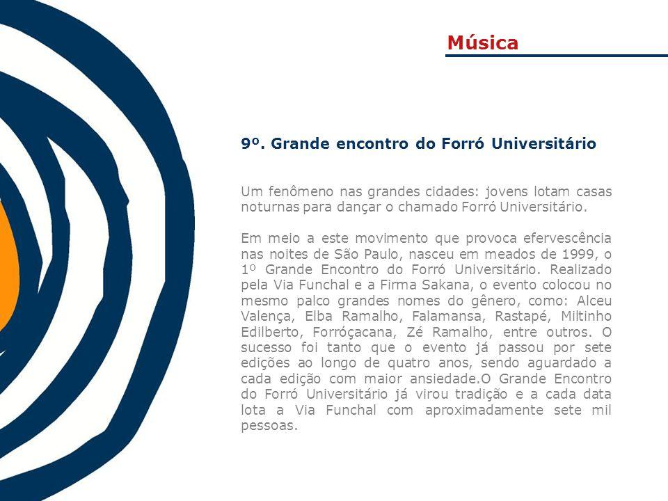9º. Grande encontro do Forró Universitário Um fenômeno nas grandes cidades: jovens lotam casas noturnas para dançar o chamado Forró Universitário. Em
