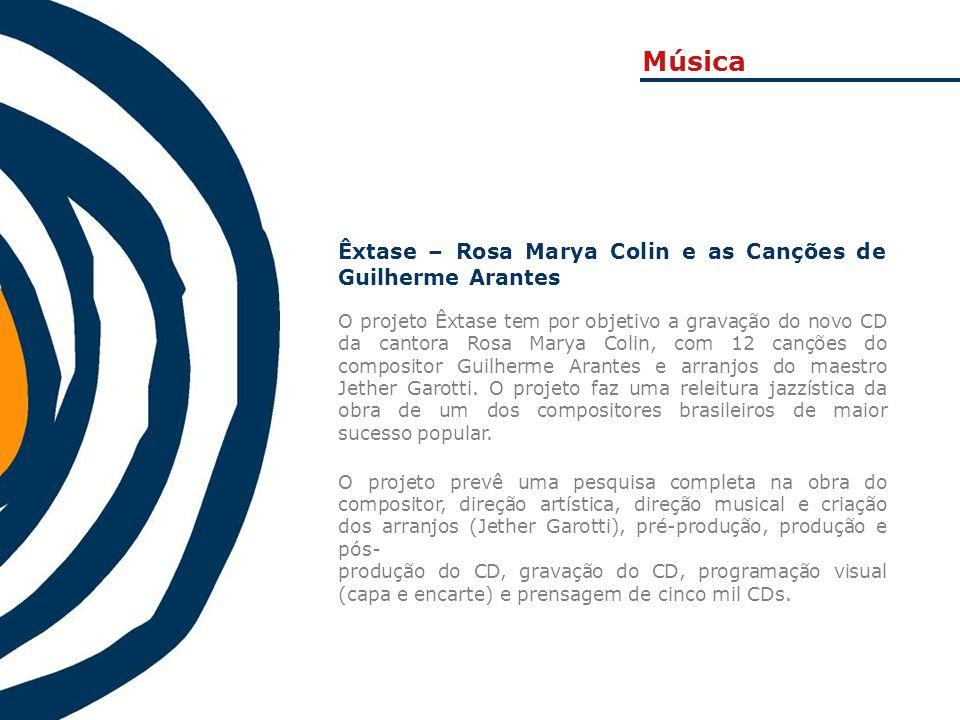Êxtase – Rosa Marya Colin e as Canções de Guilherme Arantes O projeto Êxtase tem por objetivo a gravação do novo CD da cantora Rosa Marya Colin, com 1