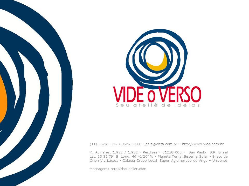 (11) 3676-0036 / 3676-0038 - ideia@vista.com.br - http://www.vide.com.bri R. Apinajés, 1.922 / 1.932 - Perdizes - 01258-000 - São Paulo S.P. Brasil La